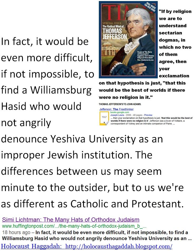 In fact, it would be even more difficult, if not impossible, to find a Williamsburg Hasid who would not angrily denounce Yeshiva University as an improper Jewish institution - sectarian dogmas.
