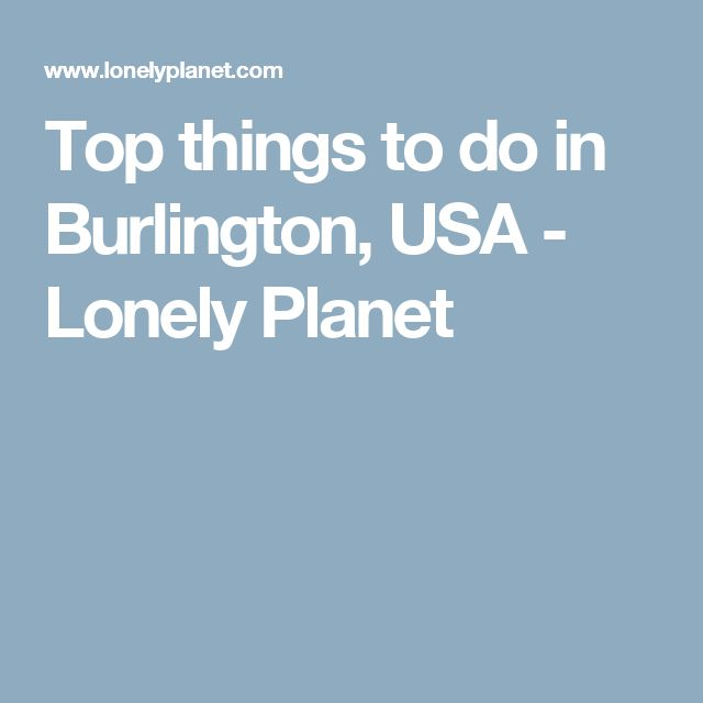 Top things to do in Burlington, USA - Lonely Planet