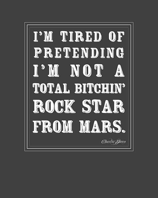 I'm tired of pretending I'm not a total bitchin' rock star from mars.