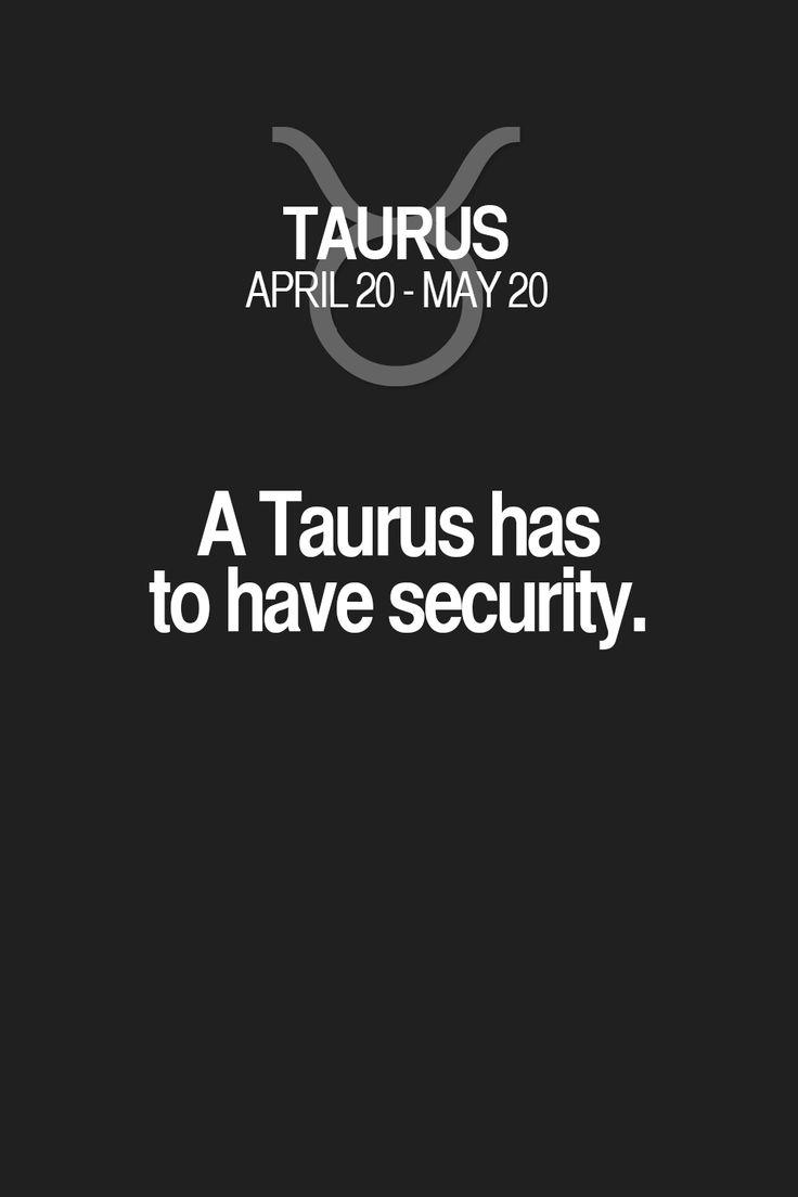 A Taurus has to have security. Taurus | Taurus Quotes | Taurus Horoscope | Taurus Zodiac Signs