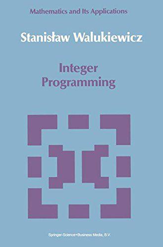 Integer Programming (Mathematics and its Applications)
