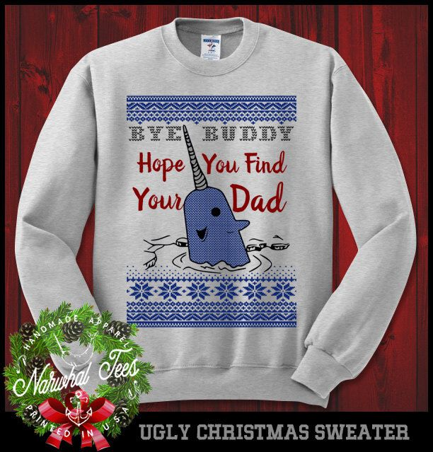 Bye Buddy Hope You Find Your Dad Crewneck Sweater Funny Ugly Christmas Sweater T-Shirt Elf Narwhal Gift For Buddy Elf by NarwhalTees on Etsy https://www.etsy.com/ca/listing/478201838/bye-buddy-hope-you-find-your-dad