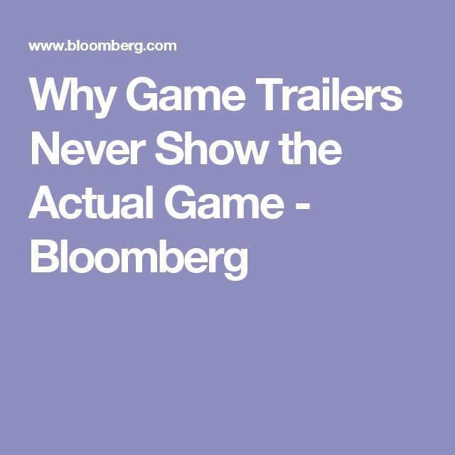 Why Game Trailers Never Show the Actual Game - Bloomberg
