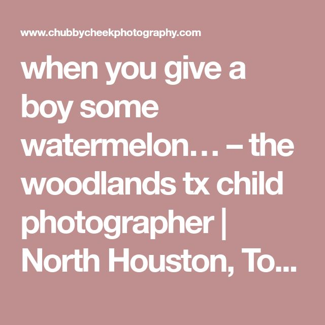 when you give a boy some watermelon… – the woodlands tx child photographer | North Houston, Tomball, Cypress & The Woodlands TX Child & Family Photographer