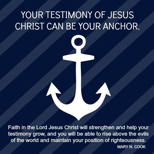 Your Testimony of Jesus Christ Can Be Your Anchor