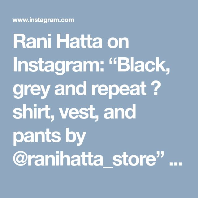 "Rani Hatta on Instagram: ""Black, grey and repeat 😎 shirt, vest, and pants by @ranihatta_store"" • Instagram"
