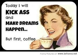 coffee humor, today i will kick something - See Crazy