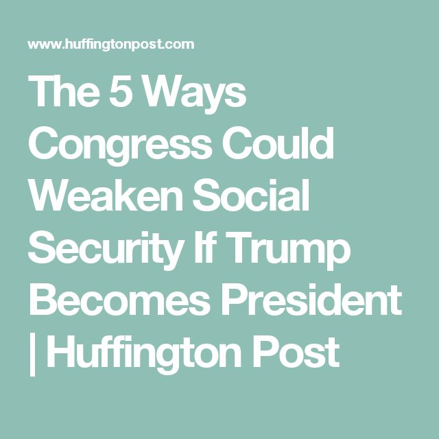 The 5 Ways Congress Could Weaken Social Security If Trump Becomes President | Huffington Post