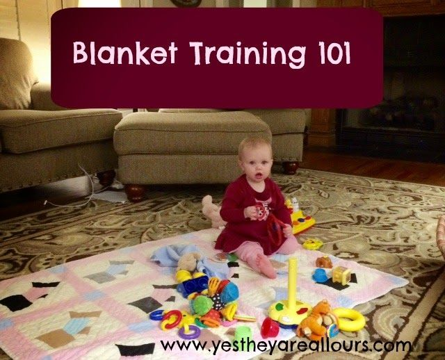Yes They Are All Ours: Blanket Training 101. Teach your baby to stay on a blanket. A great approach to early discipline.