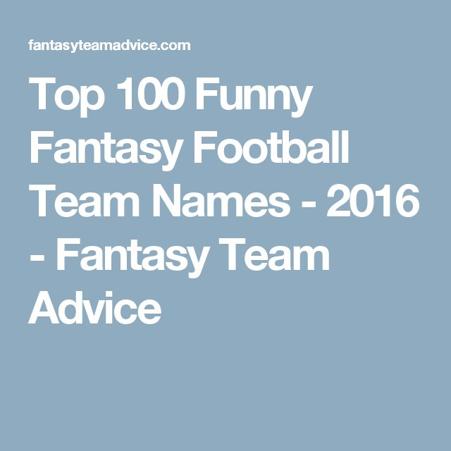 Top 100 Funny Fantasy Football Team Names - 2016 - Fantasy Team Advice