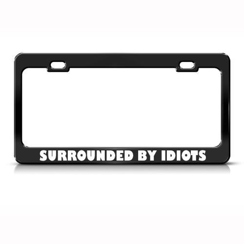 SURROUNDED BY IDIOTS HUMOR FUNNY Metal License Plate Frame Tag Holder #SpeedyPros