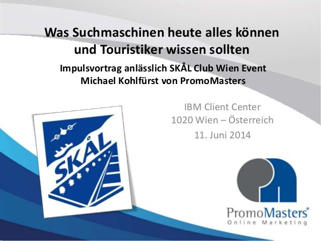 Vortrag für Skal Club Wien: Was Suchmaschinen alles können und Touristiker wissen sollten by PromoMasters Online Marketing via slideshare