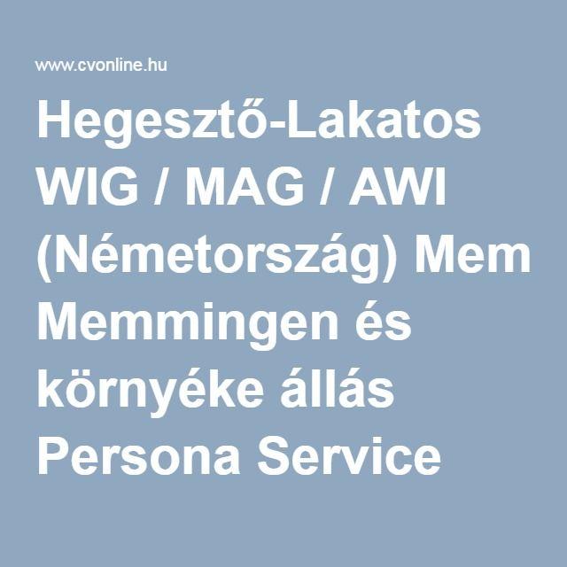 Hegesztő-Lakatos WIG / MAG / AWI (Németország) Memmingen és környéke állás Persona Service AG&Co, Memmingen.