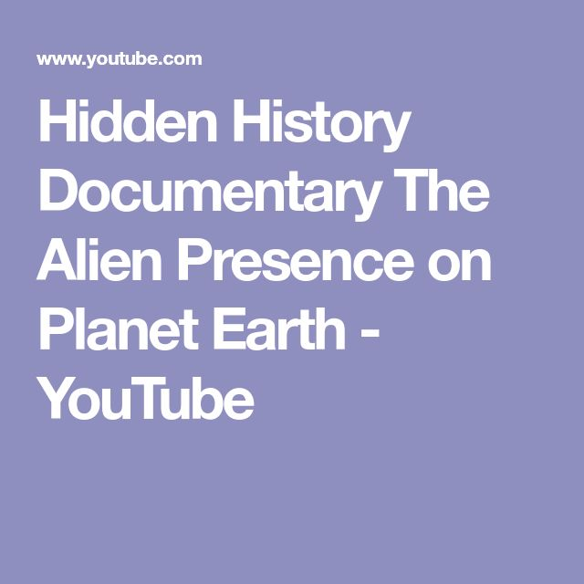 Hidden History Documentary The Alien Presence on Planet Earth - YouTube