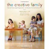 The Creative Family: How to Encourage Imagination and Nurture Family Connections (Paperback)By Amanda Blake Soule