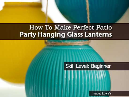 How To Make Perfect Patio Party Hanging Glass Lanterns