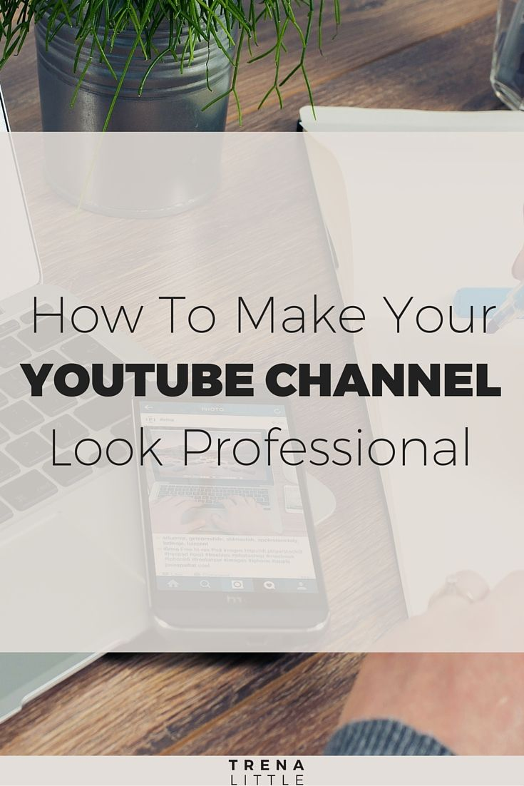 How to Make A YouTube Channel Look More Professional