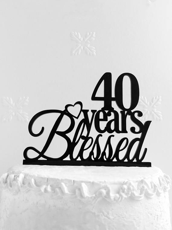 40 Years Blessed Cake Topper  40th Birthday Cake Topper 40th