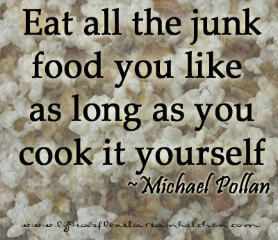 Eat all the junk food you like as long as you cook it yourself - Michael Pollan: Pollan Food, Fit, Junk Food, Food Rules, Lydia Flexitarian, Healthy Food, Flexitarian Kitchens, Interesting Ideas, Kitchens Check