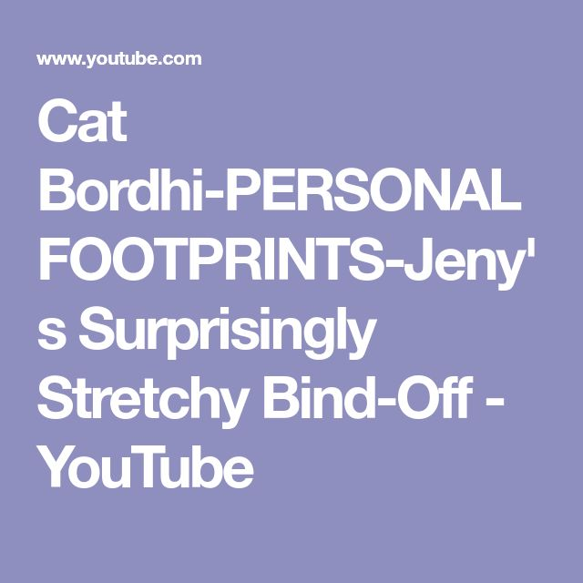 Cat Bordhi-PERSONAL FOOTPRINTS-Jeny's Surprisingly Stretchy Bind-Off - YouTube