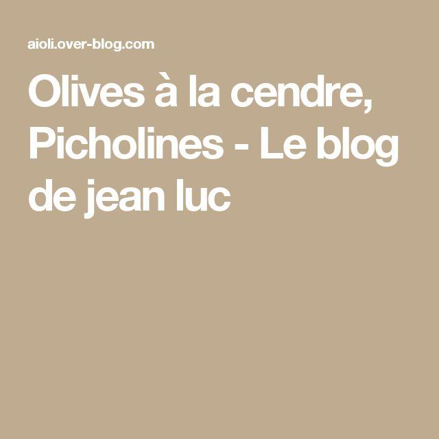 Olives à la cendre, Picholines - Le blog de jean luc