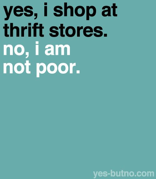 Story of my life.: Goodwill Finds Clothes, Thrift Shopping, The Poor, Thrifting Quotes, Amazing Things, Thrift Stores, Thrift Store Finds, Thrift Store Shopping, Treasure Hunting
