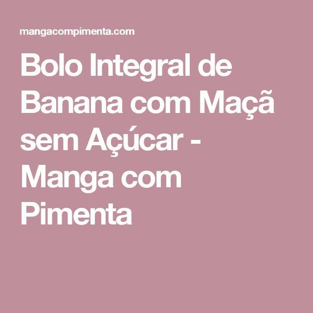 Bolo Integral de Banana com Maçã sem Açúcar - Manga com Pimenta