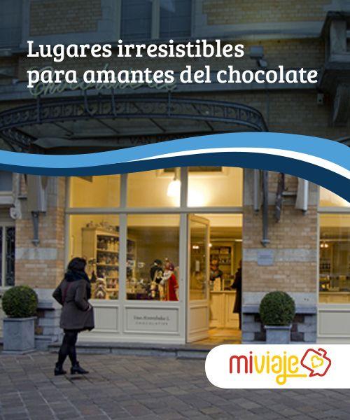 Lugares irresistibles para amantes del chocolate   Recorremos lugares absolutamente irresistibles para todo buen amante del chocolate. Iniciamos el viaje más dulce que puedas imaginas.