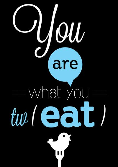 You are what you tw (eat) ;)