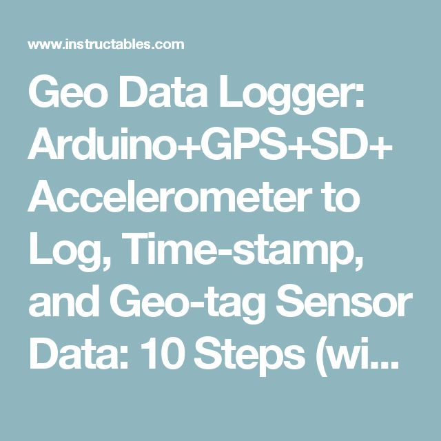 Geo Data Logger: Arduino+GPS+SD+Accelerometer to Log, Time-stamp, and Geo-tag Sensor Data: 10 Steps (with Pictures)