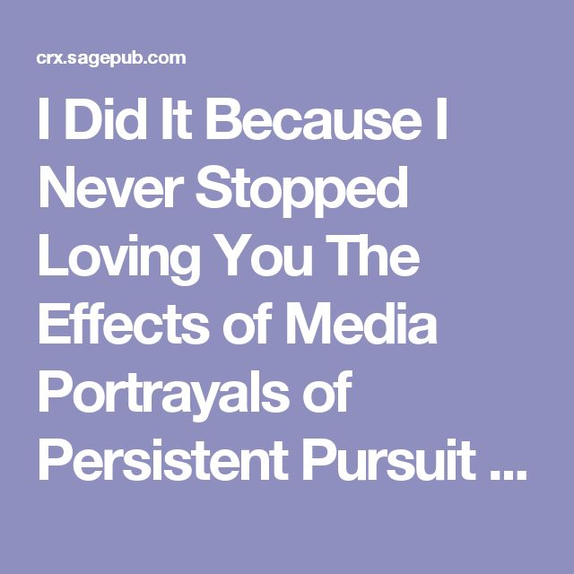 I Did It Because I Never Stopped Loving You The Effects of Media Portrayals of Persistent Pursuit on Beliefs About Stalking Julia R. Lippman1