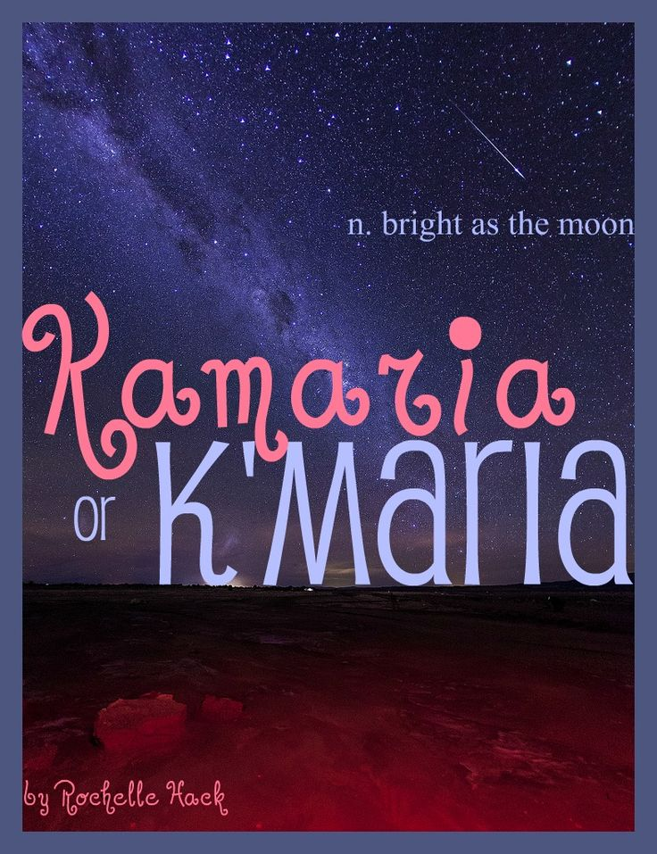 Baby Girl Name(s): Kamaria or K'Maria (kuh-mar-ee-uh). Meaning: Bright as the Moon. Origin: African; Swahili; Jamaican. http://www.pinterest.com/vintagedaydream/baby-names/
