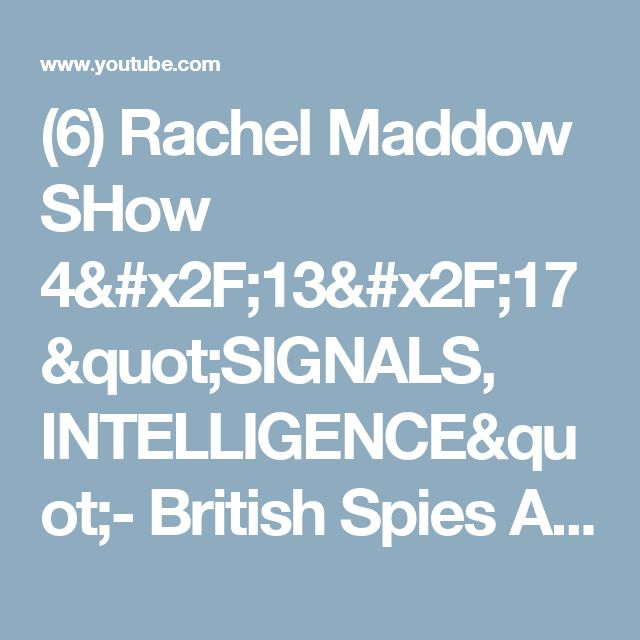 """(6) Rachel Maddow SHow 4/13/17 """"SIGNALS, INTELLIGENCE""""- British Spies Alerted U.S. To Trump-Russia Links - YouTube"""