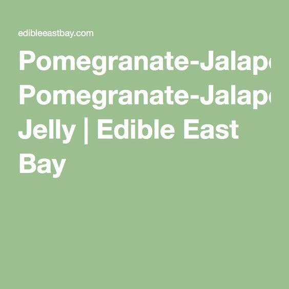 Pomegranate-Jalapeño Jelly | Edible East Bay