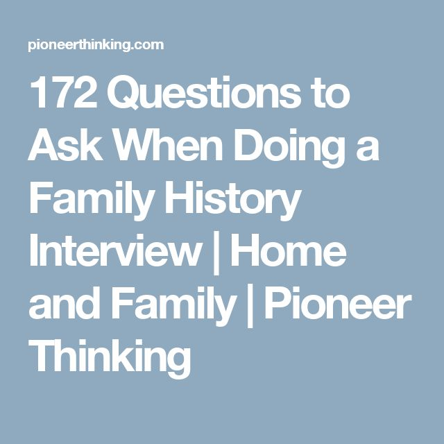 172 Questions to Ask When Doing a Family History Interview | Home and Family | Pioneer Thinking