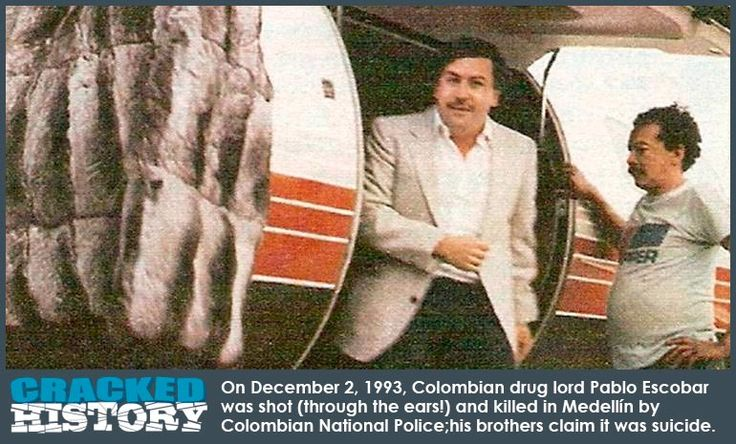 Shot Through the Ears Gives Drug Kingpin Pablo Escobar a Bad Name! - A Brief History On December 2, 1993, Colombian drug lord Pablo Escobar was shot (through the ears!) and officially killed in Medellín by Colombian National Police, although his brothers claim the death was a suicide. Digging Deeper In 1993, the second of December was a bloody day of victory for ... - http://www.crackedhistory.com/shot-ears-gives-drug-kingpin-pablo-escobar-bad-name/ - #1993, #Columbia, #Crac