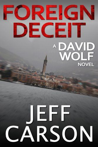 Free Kindle Book For A Limited TIme : Foreign Deceit (A David Wolf Novel) by Jeff Carson