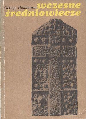 Wczesne Średniowiecze, George Henderson, PWN, 1984, http://www.antykwariat.nepo.pl/wczesne-sredniowiecze-george-henderson-p-13682.html