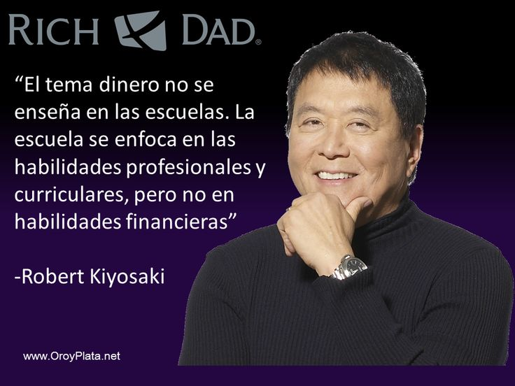 """""""El tema dinero no se enseña en las escuelas. La escuela se enfoca en las habilidades profesionales y curriculares, pero no en habilidades financieras""""  Robert Kiyosaki"""