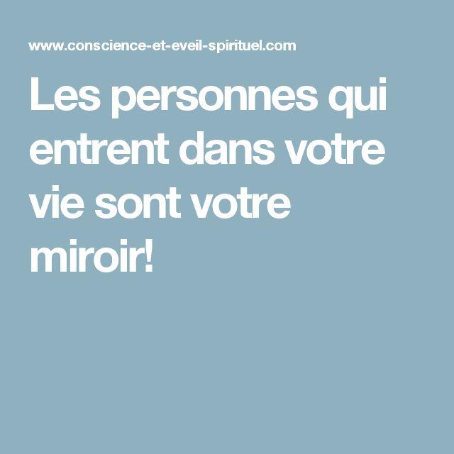 Les personnes qui entrent dans votre vie sont votre miroir!