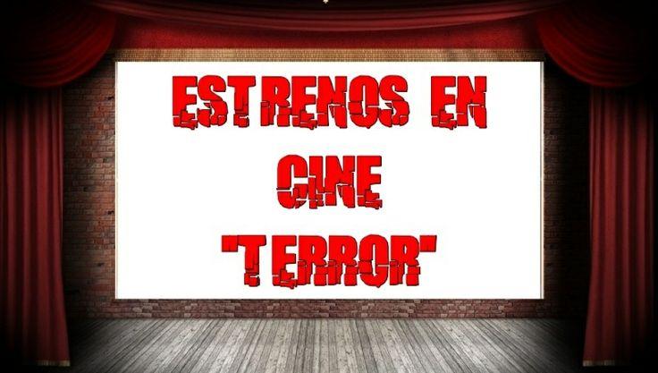 """""""A mi tambien me Gusta El Cine De Terror"""" CARTELERA Y AVANCES SOBRE LOS ESTRENOS EN CINE DE LAS PELICULAS DE GENERO DE """"TERROR"""" EN ESPAÑA."""