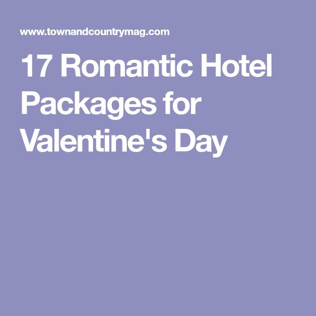 17 Romantic Hotel Packages for Valentine's Day