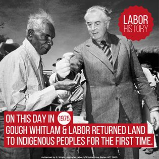 16.08.1975 : 39 years ago today, Gough Whitlam made history by giving land back to Vincent Lingiari and the Gurindji people -- an iconic symbol of reconciliation and the achievements of the land rights movement.