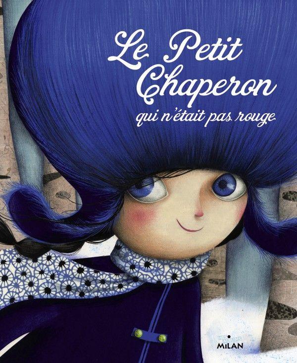 Le petit chaperon qui n'était pas rouge Texte de Sandrine Beau, illustré par Marie Desbons Milan dans la collection Mes albums Milan