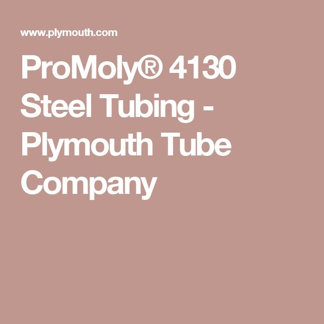 ProMoly® 4130 Steel Tubing - Plymouth Tube Company