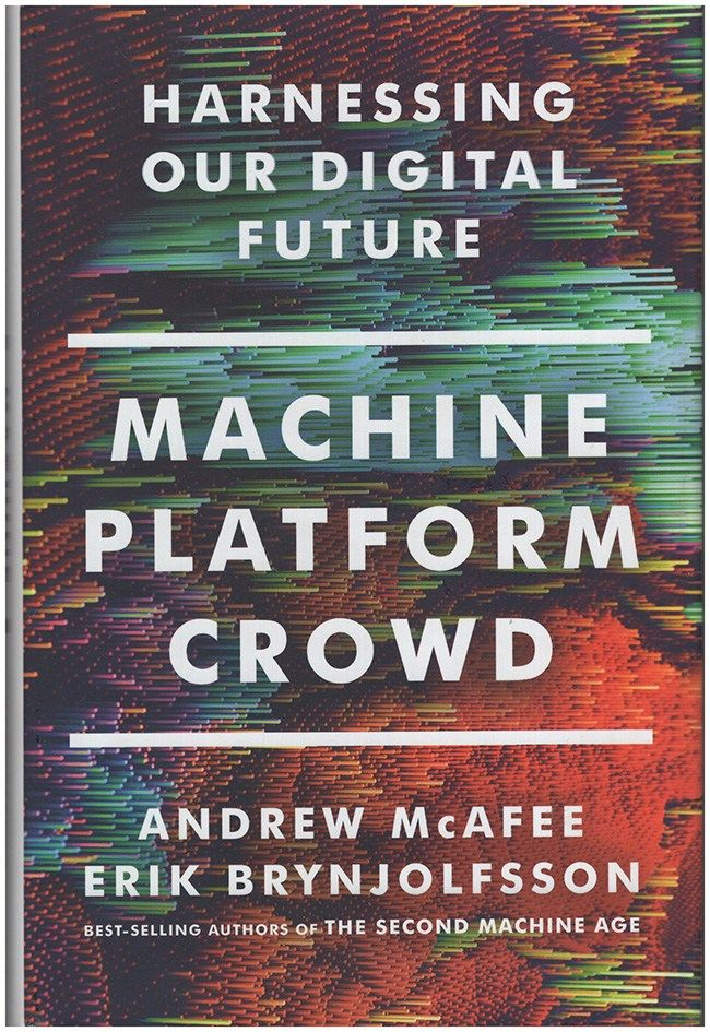 McAfEE, A: Machine, Platform, Crowd: Harnessing Our Digital