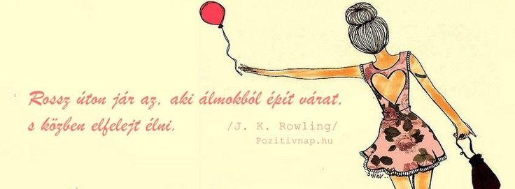J. K. Rowling gondolata az élet kihasználásáról. A kép forrása: Pozitív Nap