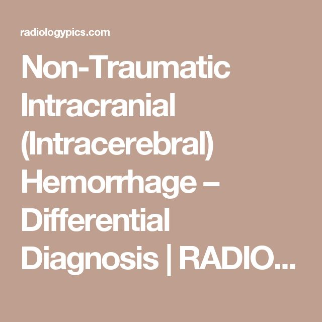 Non-Traumatic Intracranial (Intracerebral) Hemorrhage – Differential Diagnosis | RADIOLOGYPICS.COM