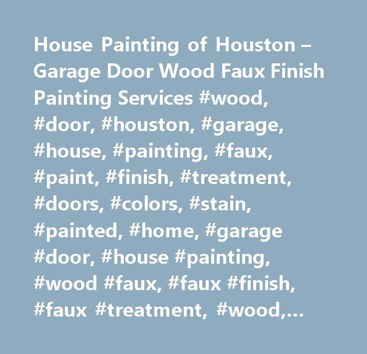 House Painting of Houston – Garage Door Wood Faux Finish Painting Services #wood, #door, #houston, #garage, #house, #painting, #faux, #paint, #finish, #treatment, #doors, #colors, #stain, #painted, #home, #garage #door, #house #painting, #wood #faux, #faux #finish, #faux #treatment, #wood, #garage #doors, #wood #stain, #simulated #wood, #wood #grain, #wood #faux #treatment, #wood #garage #door, #wood #faux #finish, #garage #door #wood, #faux #wood #paint, #garage, #faux, #wood #faux #garage…