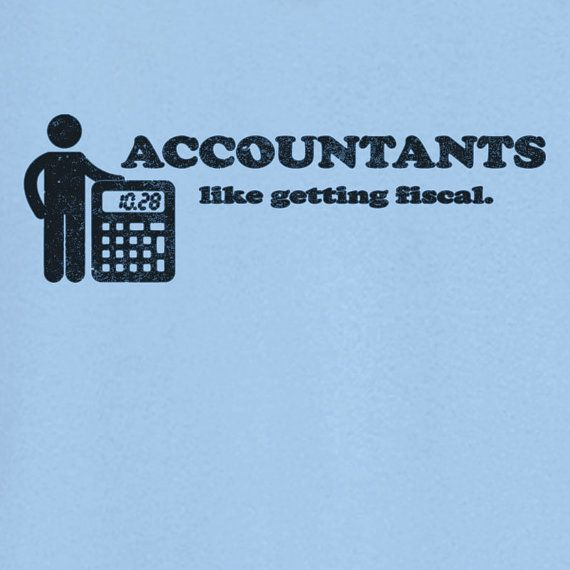 Accountants Get Fiscal Funny Novelty T Shirt Z12649 by RogueAttire, $18.99